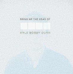 Kyle Bobby Dunn – Bring Me The Head of KBD