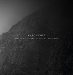Antonymes – There Can Be No True Beauty Without Decay