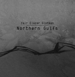 Yair Elazar Glotman – Northern Gulfs