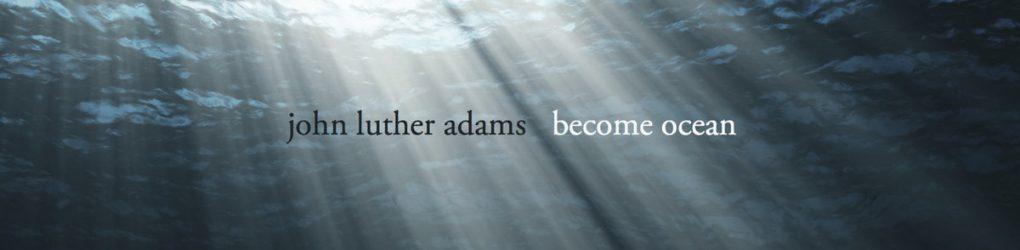 John Luther Adams – Become Ocean