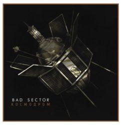 Bad Sector – Kosmodrom