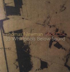 Thomas Newman & Rick Cox – 35 Whirlpools Below Sound