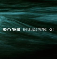 Monty Adkins – Unfurling Streams