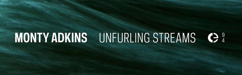 Monty Adkins – Unfurling Streams