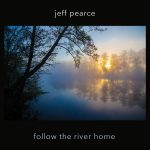 Jeff Pearce Follow The River Home