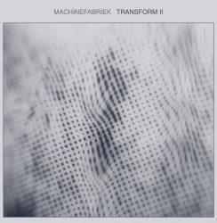 Machinefabriek Exclusive: Transform II * Michel Banabila