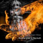 Buddha Goes To Bayreuth